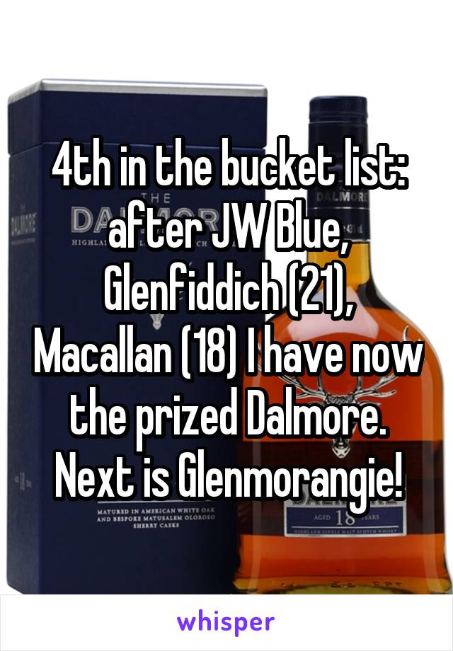 4th in the bucket list: after JW Blue, Glenfiddich (21), Macallan (18) I have now the prized Dalmore. Next is Glenmorangie!