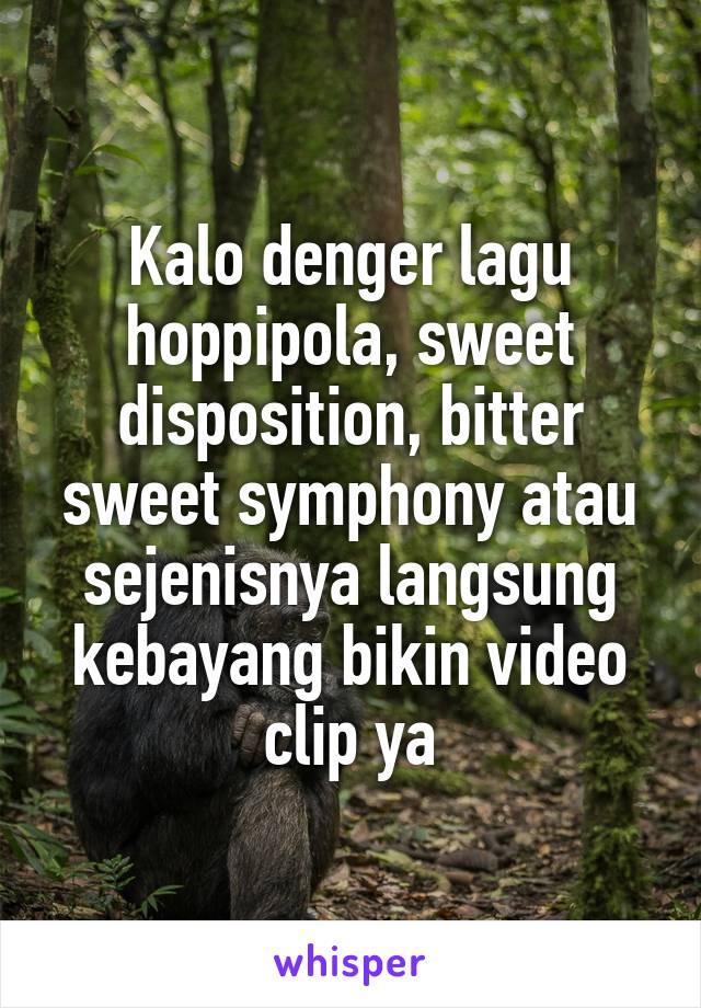 Kalo denger lagu hoppipola, sweet disposition, bitter sweet symphony atau sejenisnya langsung kebayang bikin video clip ya