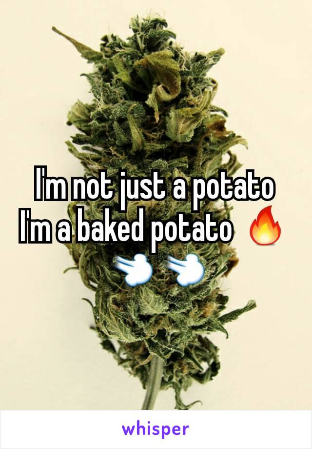 I'm not just a potato I'm a baked potato 🔥💨💨