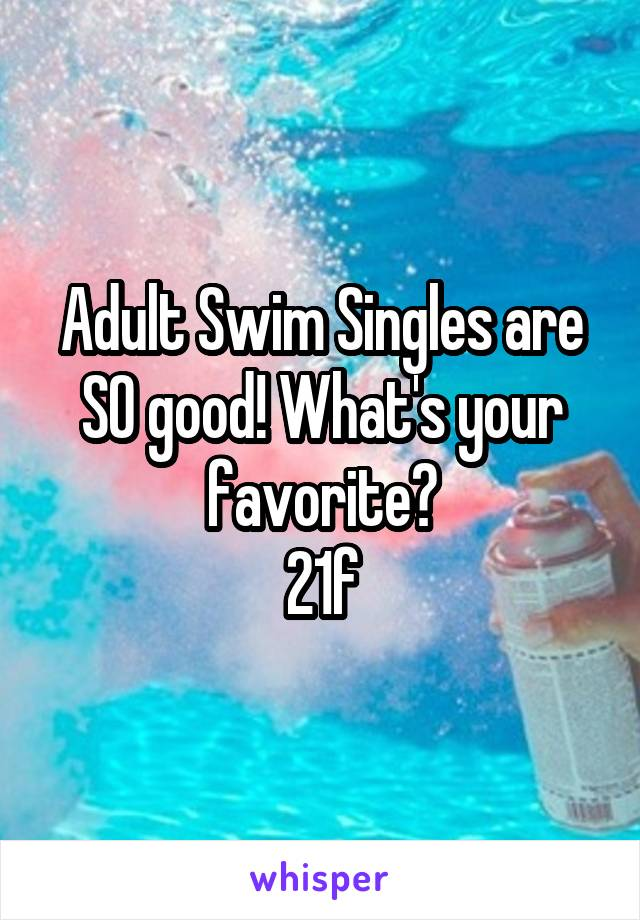 Adult Swim Singles are SO good! What's your favorite? 21f