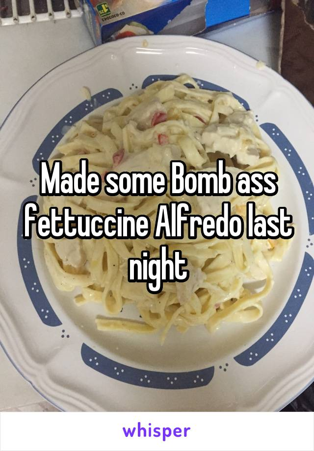 Made some Bomb ass fettuccine Alfredo last night