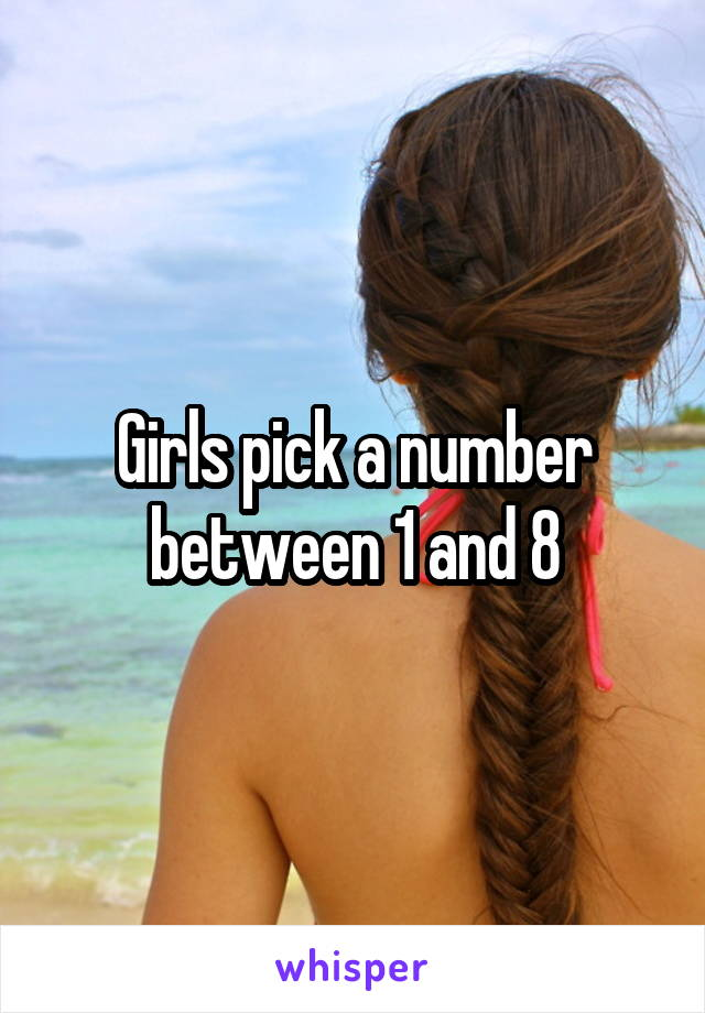 Girls pick a number between 1 and 8