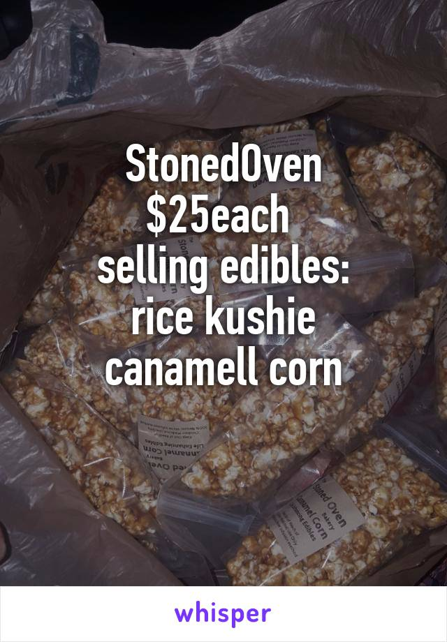 StonedOven $25each  selling edibles: rice kushie canamell corn
