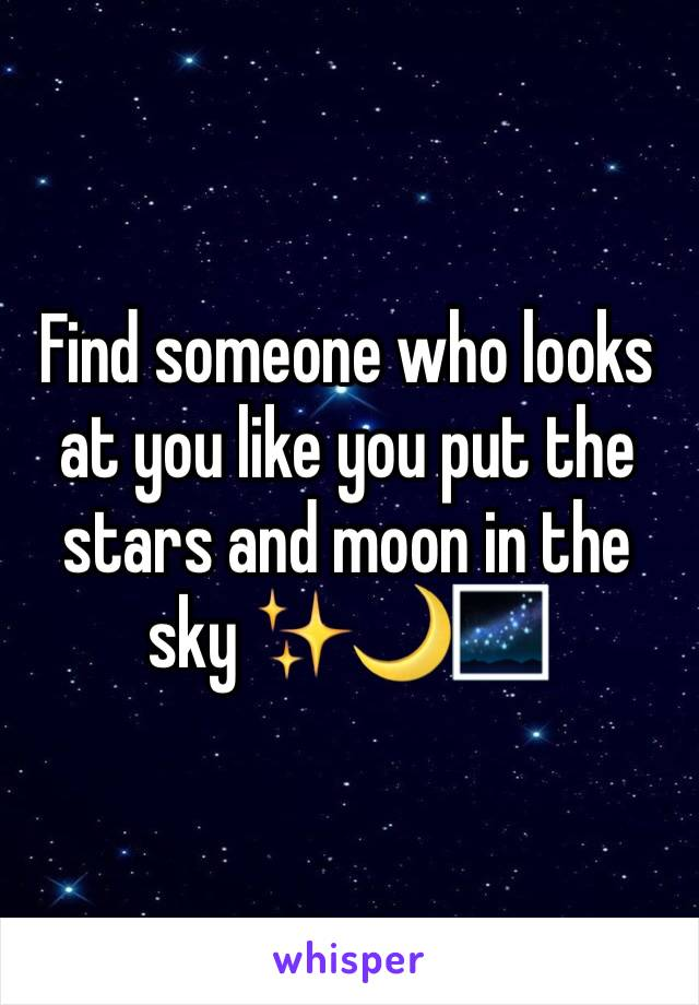 Find someone who looks at you like you put the stars and moon in the sky ✨🌙🌌