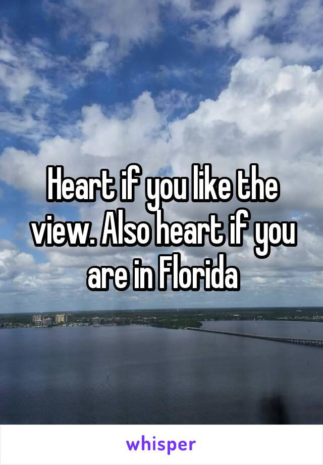 Heart if you like the view. Also heart if you are in Florida