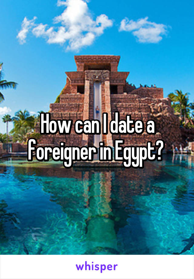 How can I date a foreigner in Egypt?