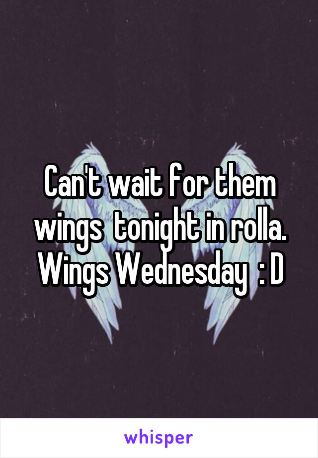 Can't wait for them wings  tonight in rolla. Wings Wednesday  : D