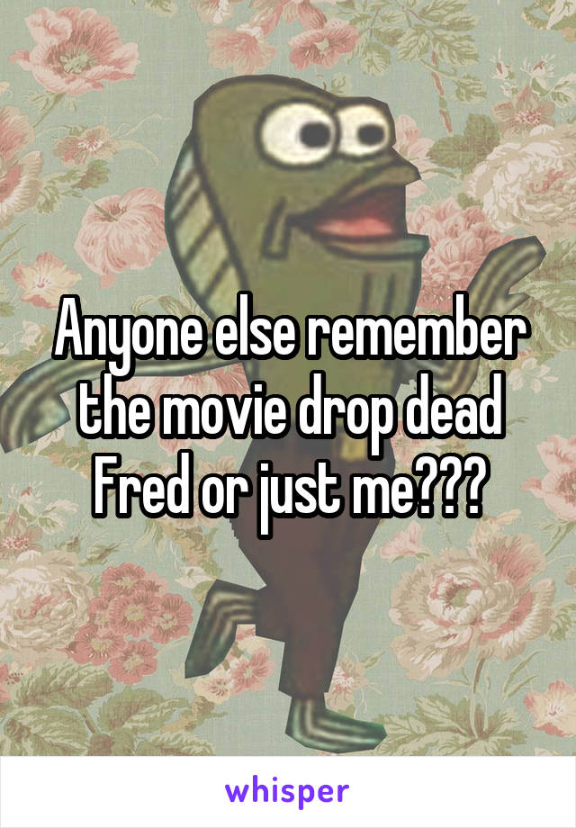 Anyone else remember the movie drop dead Fred or just me???