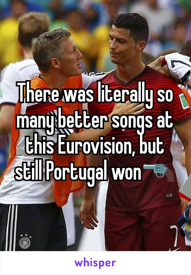 There was literally so many better songs at this Eurovision, but still Portugal won🔫