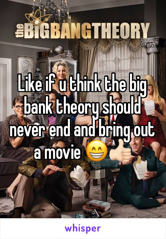 Like if u think the big bank theory should never end and bring out a movie 😁👍🏻