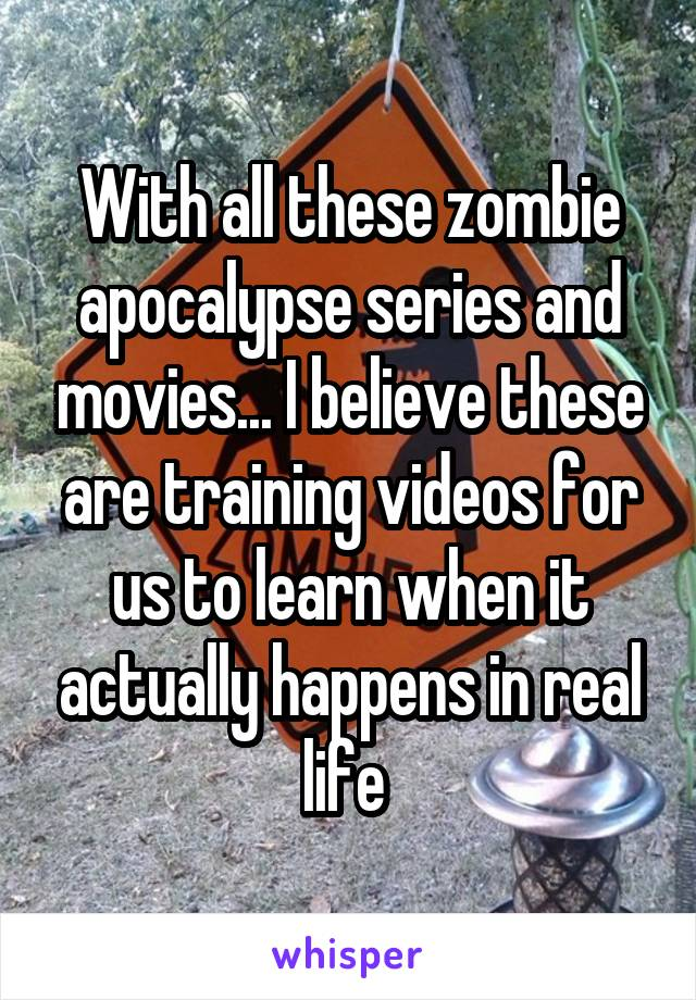 With all these zombie apocalypse series and movies... I believe these are training videos for us to learn when it actually happens in real life
