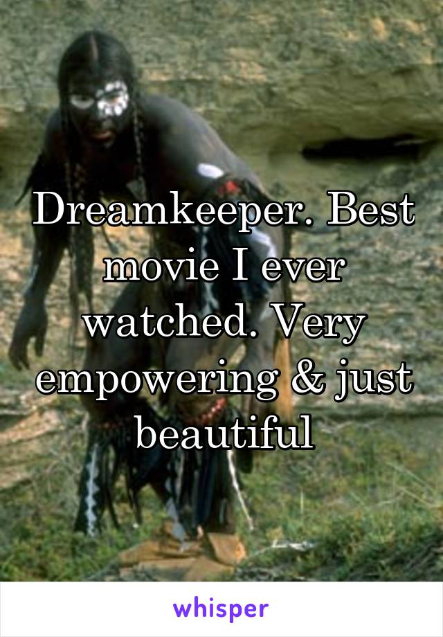 Dreamkeeper. Best movie I ever watched. Very empowering & just beautiful