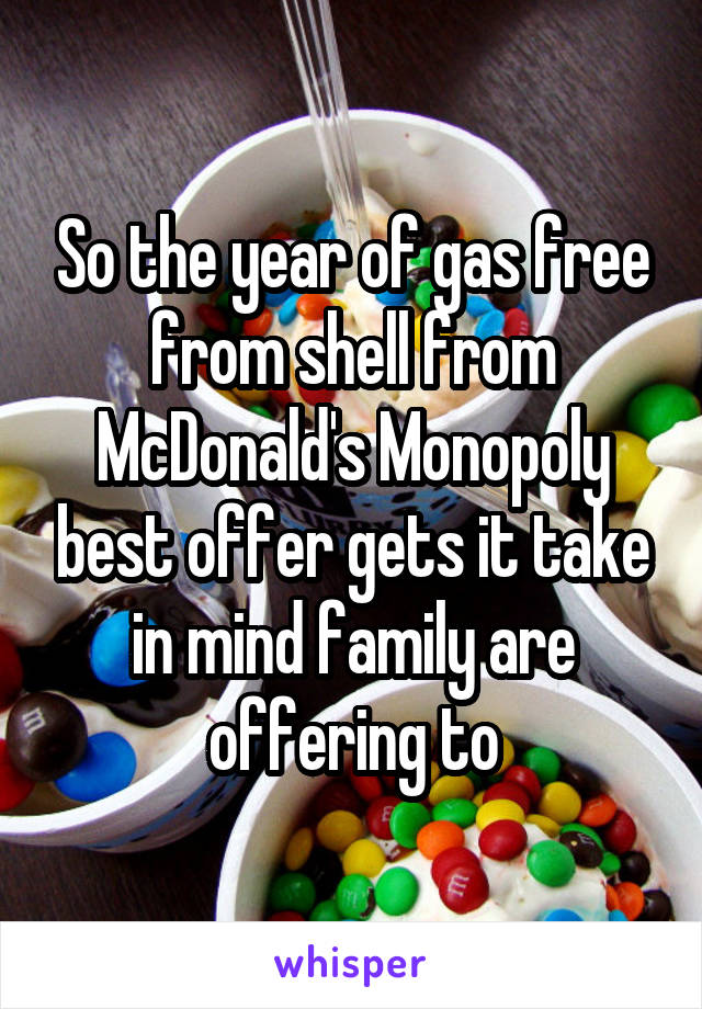 So the year of gas free from shell from McDonald's Monopoly best offer gets it take in mind family are offering to