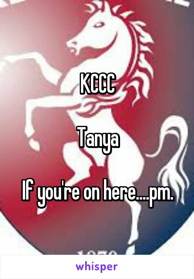 KCCC  Tanya  If you're on here....pm.