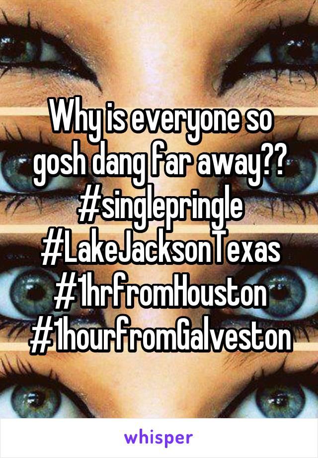 Why is everyone so gosh dang far away?? #singlepringle #LakeJacksonTexas #1hrfromHouston #1hourfromGalveston