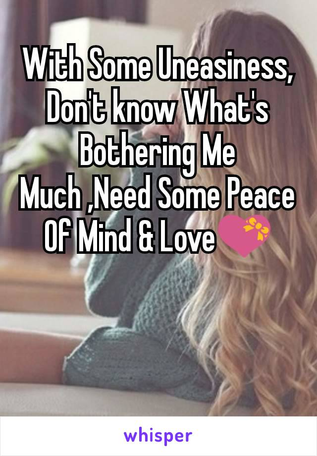 With Some Uneasiness, Don't know What's Bothering Me Much ,Need Some Peace Of Mind & Love💝