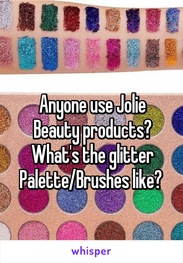 Anyone use Jolie Beauty products? What's the glitter Palette/Brushes like?