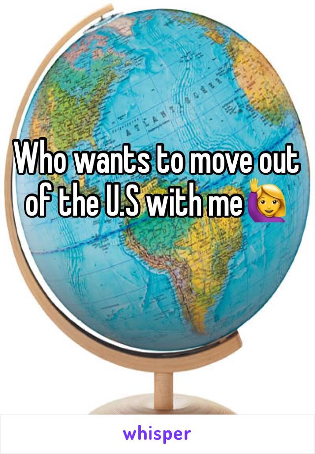 Who wants to move out of the U.S with me🙋