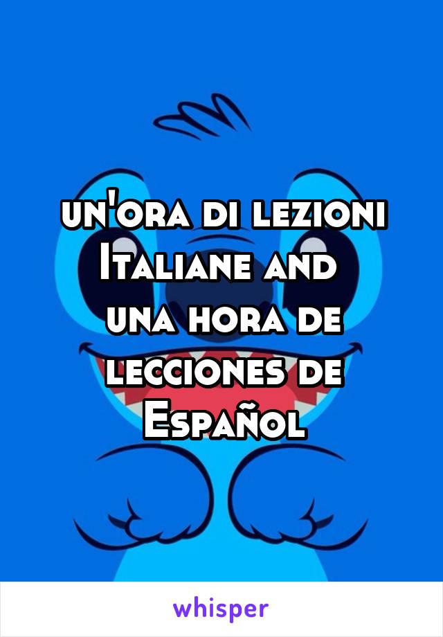 un'ora di lezioni Italiane and  una hora de lecciones de Español