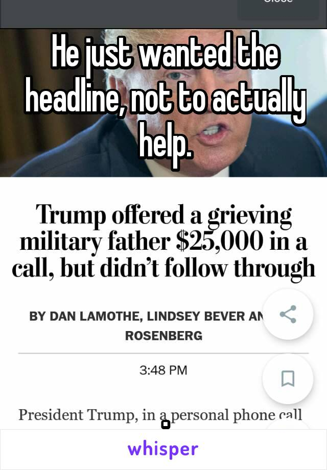 He just wanted the headline, not to actually help.      .