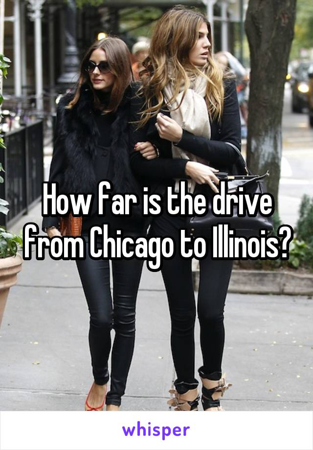 How far is the drive from Chicago to Illinois?