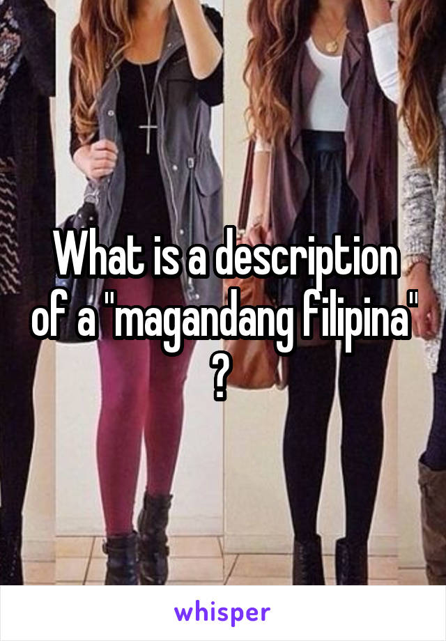 """What is a description of a """"magandang filipina"""" ?"""