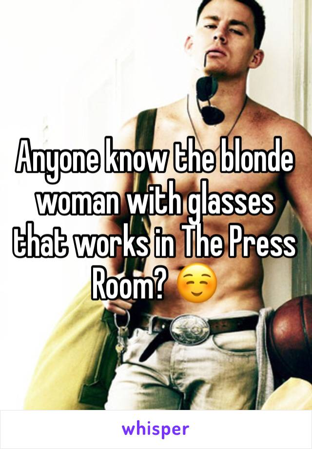 Anyone know the blonde woman with glasses that works in The Press Room? ☺️