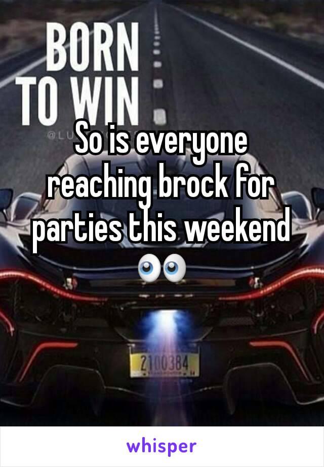 So is everyone reaching brock for parties this weekend 👀
