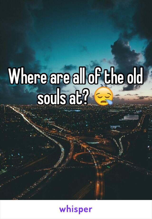 Where are all of the old souls at? 😪
