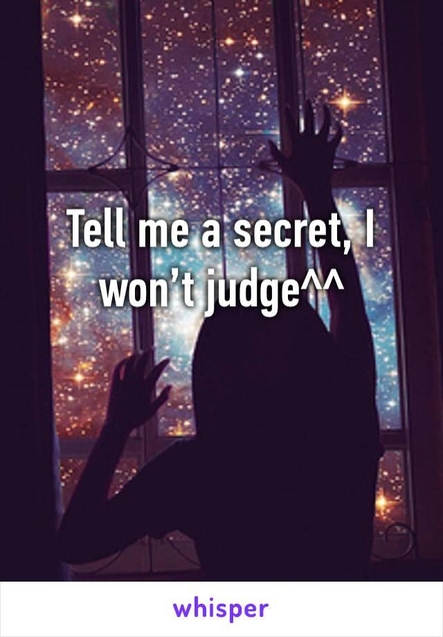 Tell me a secret, I won't judge^^
