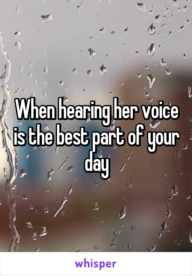 When hearing her voice is the best part of your day