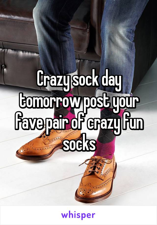 Crazy sock day tomorrow post your fave pair of crazy fun socks