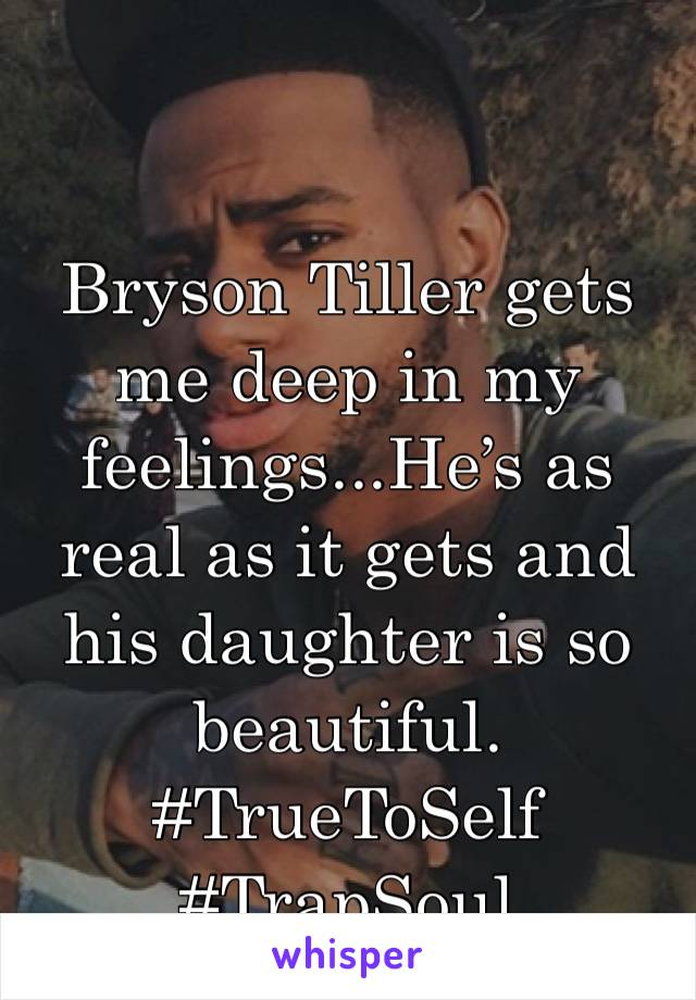Bryson Tiller gets me deep in my feelings...He's as real as it gets and his daughter is so beautiful. #TrueToSelf #TrapSoul