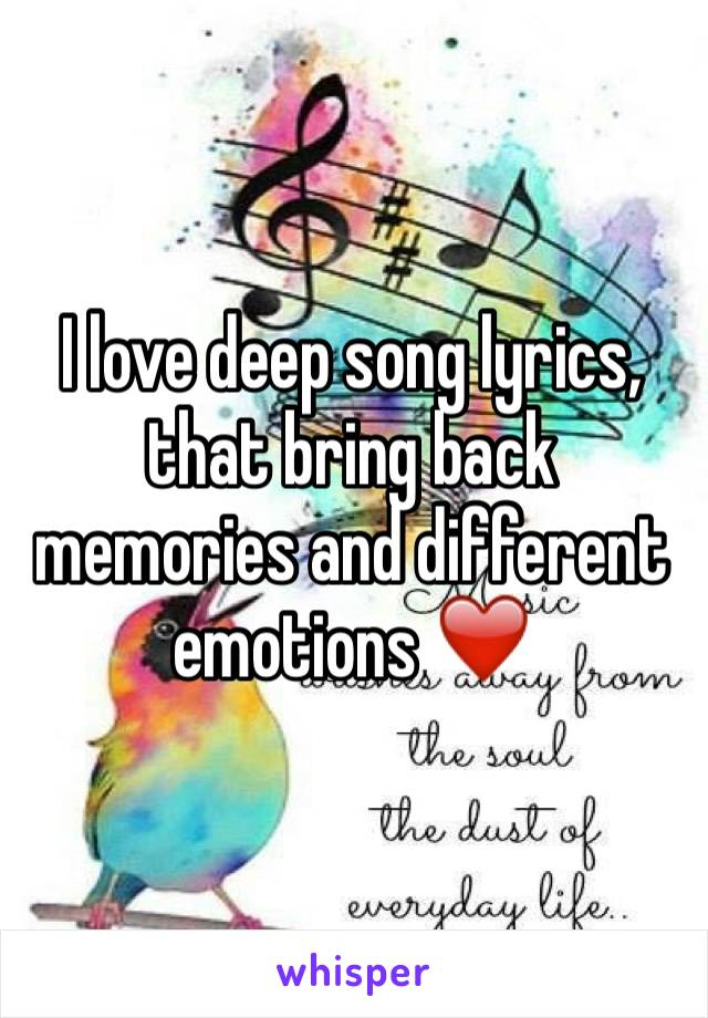 I love deep song lyrics, that bring back memories and different emotions ❤️