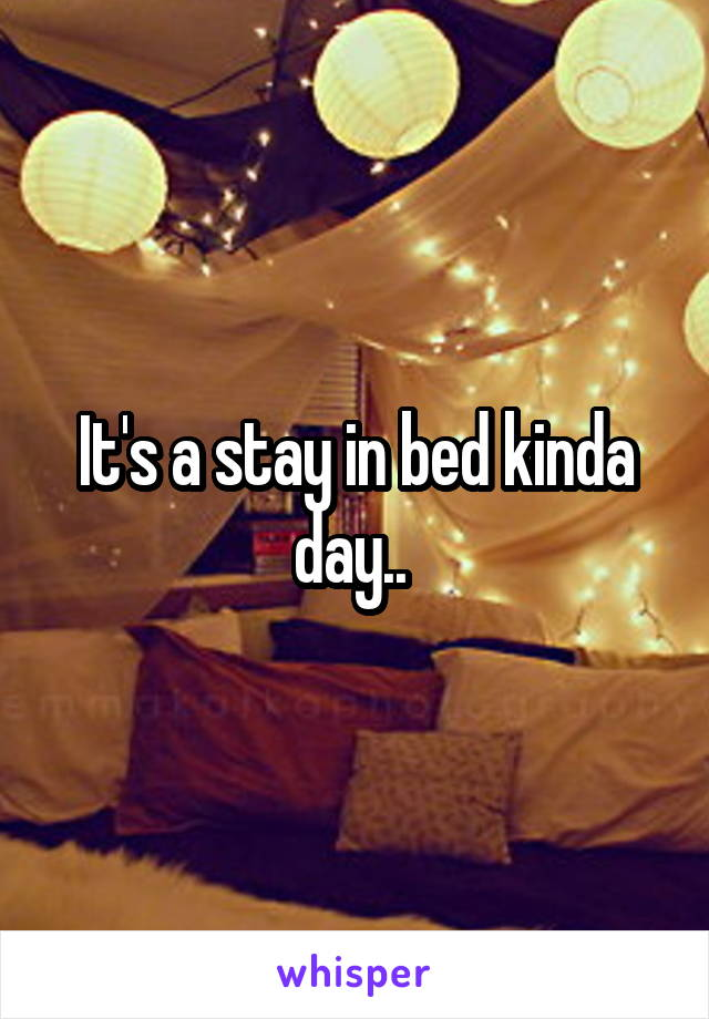 It's a stay in bed kinda day..