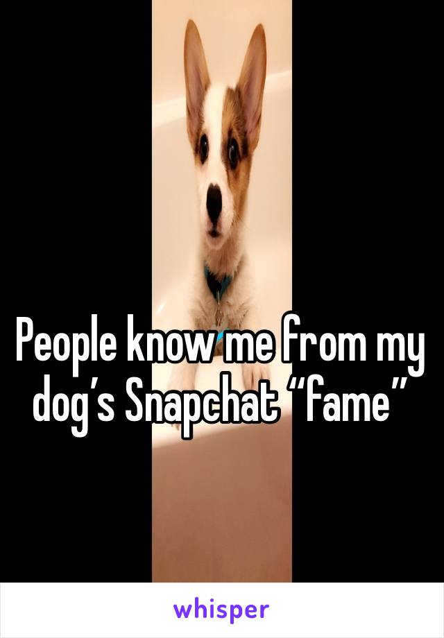"""People know me from my dog's Snapchat """"fame"""""""