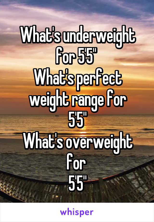 "What's underweight for 5'5""  What's perfect weight range for 5'5"" What's overweight for  5'5"""