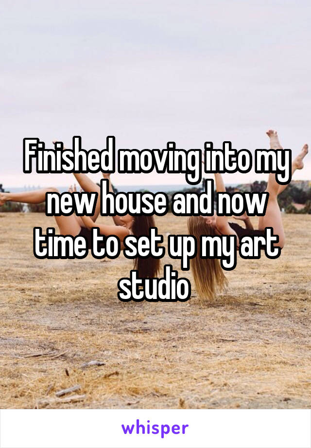 Finished moving into my new house and now time to set up my art studio