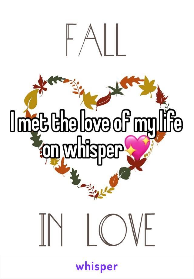 I met the love of my life on whisper💖