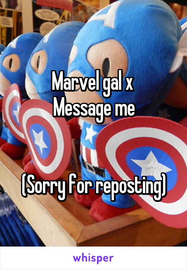 Marvel gal x  Message me   (Sorry for reposting)