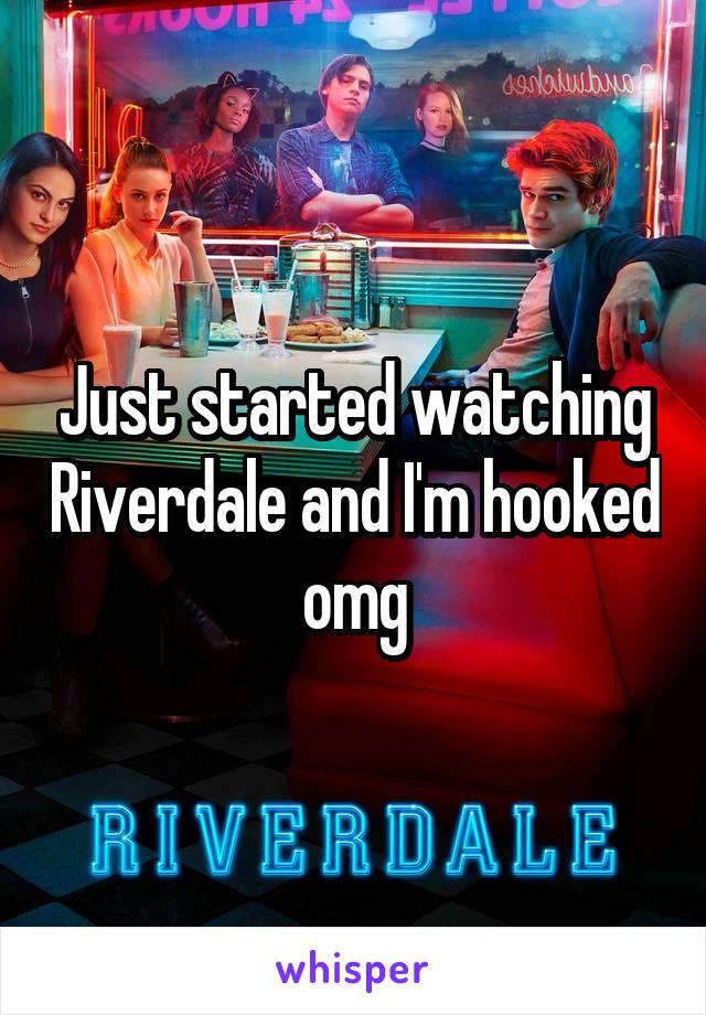 Just started watching Riverdale and I'm hooked omg