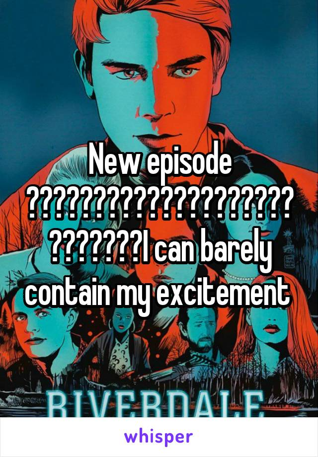 New episode 😄😄😄😄😄😄😄😄😄😄😄😄😄😄😄😄😄😄😄😄😄😄😄😄😄😄😄I can barely contain my excitement