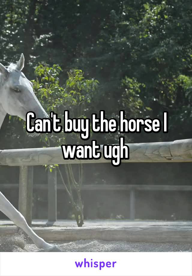 Can't buy the horse I want ugh