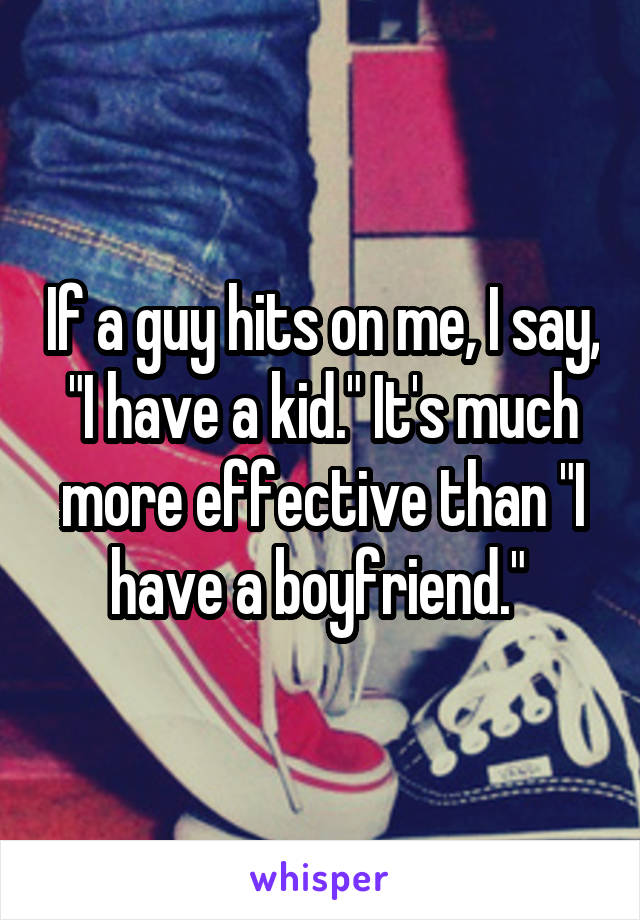 """If a guy hits on me, I say, """"I have a kid."""" It's much more effective than """"I have a boyfriend."""""""
