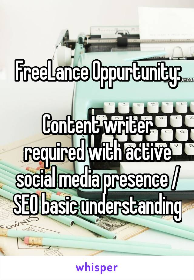 FreeLance Oppurtunity:  Content writer required with active social media presence / SEO basic understanding
