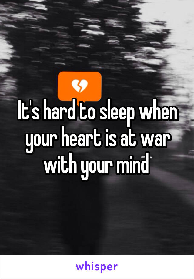 It's hard to sleep when your heart is at war with your mind