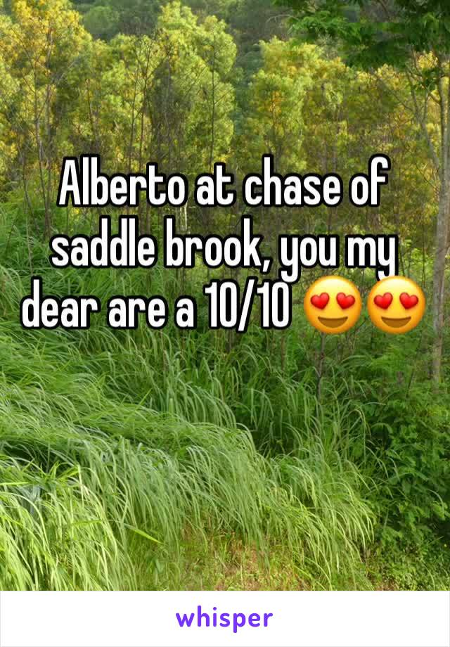 Alberto at chase of saddle brook, you my dear are a 10/10 😍😍