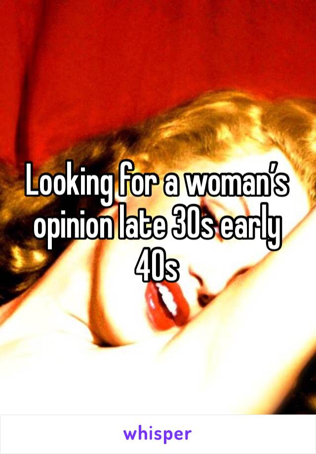 Looking for a woman's opinion late 30s early 40s