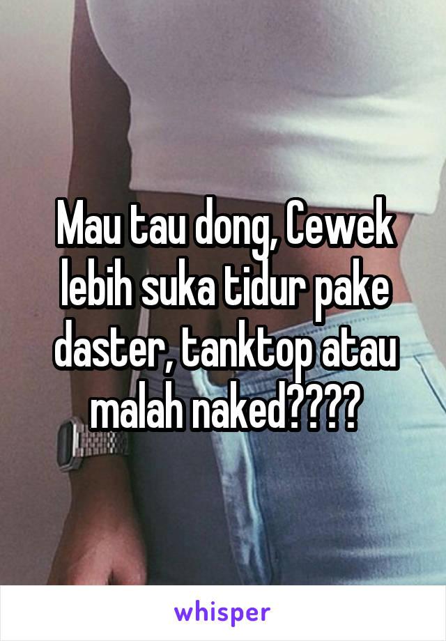 Mau tau dong, Cewek lebih suka tidur pake daster, tanktop atau malah naked????