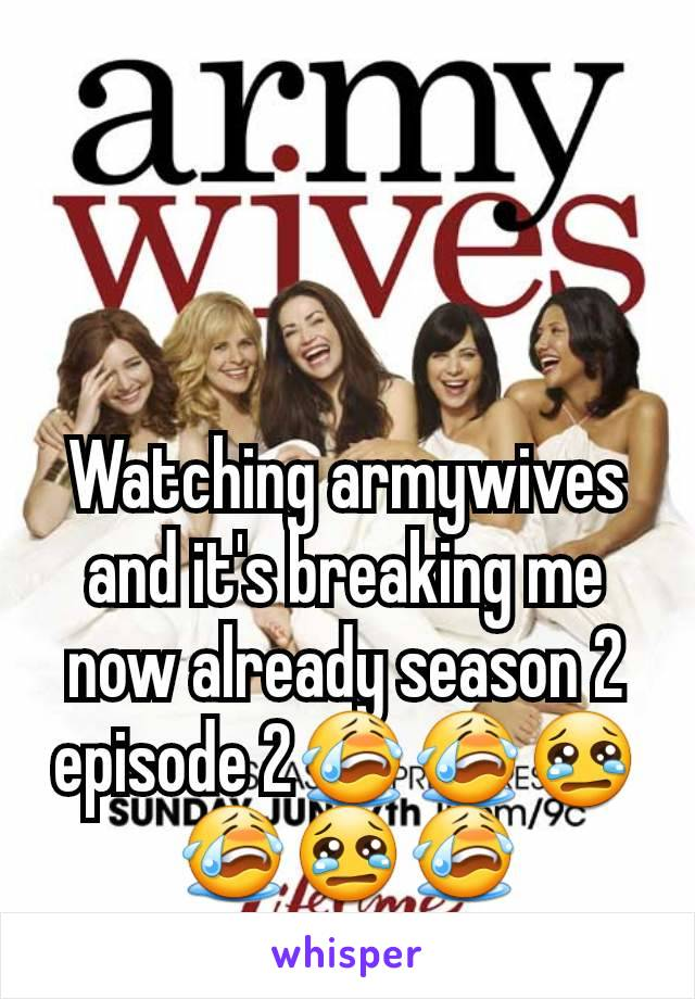 Watching armywives and it's breaking me now already season 2 episode 2😭😭😢😭😢😭